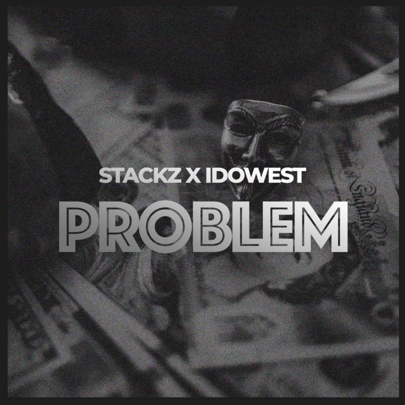 Stackz - Problem Ft Idowest