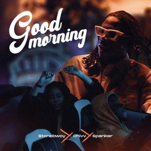 Stonebwoy - Good Morning Ft Chivv & Spanker
