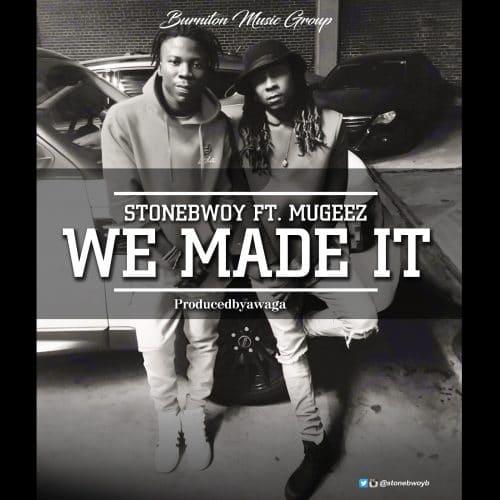 StoneBwoy - We Made It Ft Mugeez (Prod By Awaga)