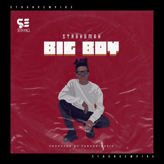 Strongman - Big Boy (Prod. By Tubhani Muzik)