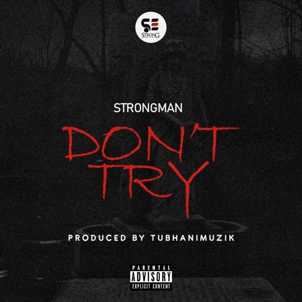 Strongman - Don't Try (Prod. by TubhaniMuzik) (Medikal Diss)