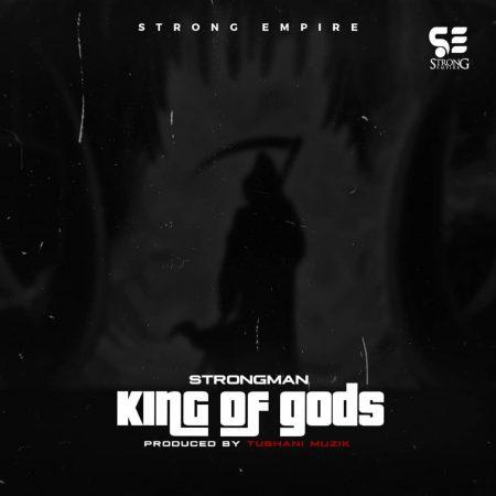 Strongman - King Of goDs (Prod By TubhaniMuzik)
