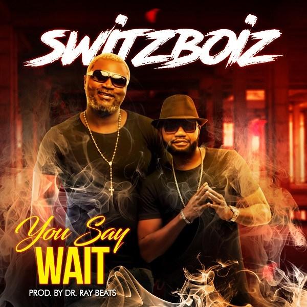 Switzboiz - You Say Wait (Prod. by Dr Ray Beats)