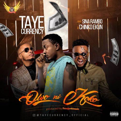 Taye Currency - Owo Ni Koko Ft Chinko Ekun & Sina Rambo