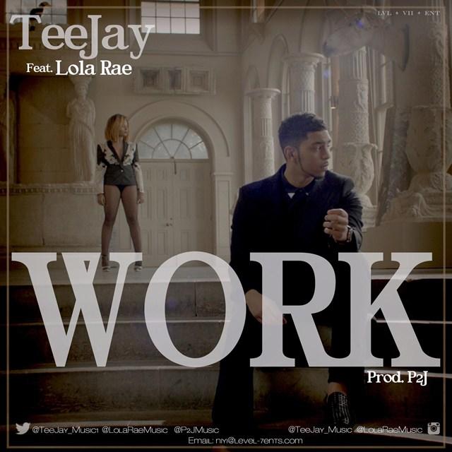 Teejay - Work Ft Lola Rae