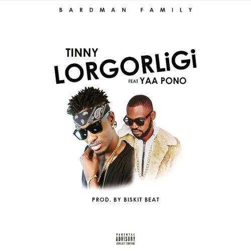 Tinny - Lorgorligi Ft Yaa Pono (Prod. by Bizkit Beat)