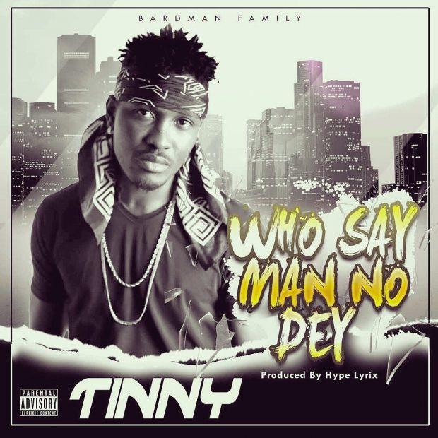 Tinny - Who Say Man No Dey (Prod. by Hype Lyrix)