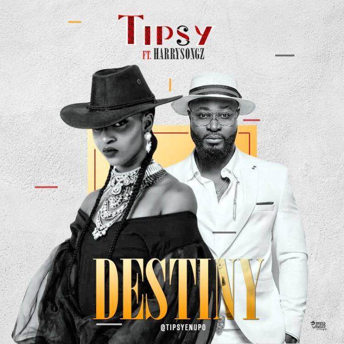Tipsy - Destiny Ft Harrysong