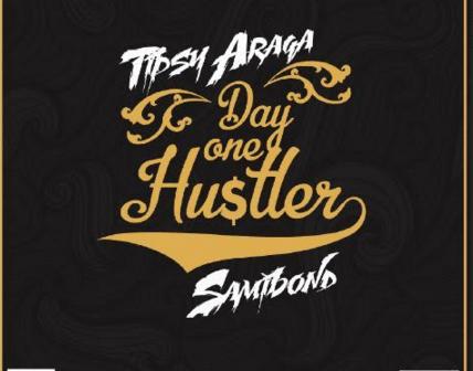 Tipsy Araga - Day 1 Hustler Ft Samibond