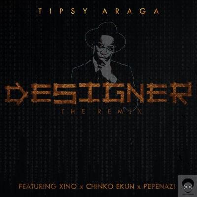 Tipsy Araga - Designer (Remix) Ft Xino & Chinko Ekun & Pepenazi