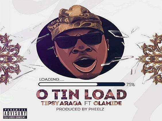 Tipsy Araga - O Tin Load Ft Olamide (Prod. Pheelz)