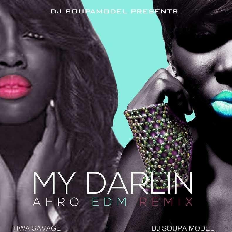Tiwa Savage - My Darlin [Afro EDM Remix] (Prod. by DJ Soupamodel)