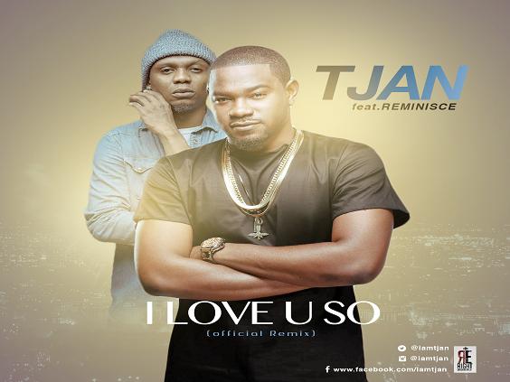 TJan - I Love You So (Remix) Ft Reminisce