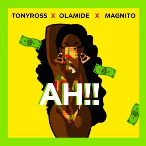 Tony Ross & Olamide & Magnito - Ah!!