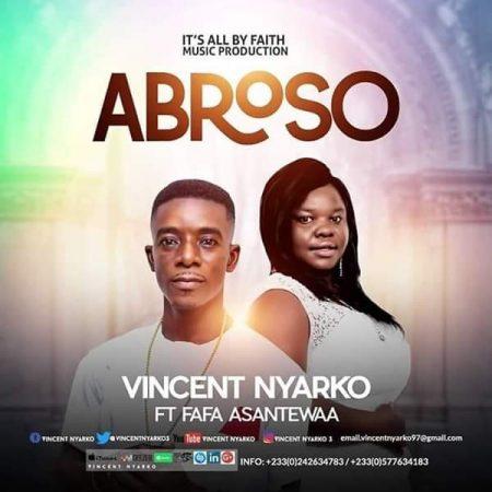 Vincent Nyarko - Abroso (feat Fafa Asantewa) (Prod by Jake On Da Beatz)