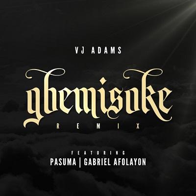 VJ Adams - Gbemisoke (Remix) Ft Gabriel Afolayan & Pasuma