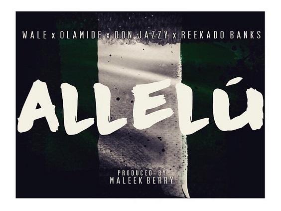 WALE - Allelu Ft Olamide & Don Jazzy & Reekado Banks (Prod. Maleek Berry)