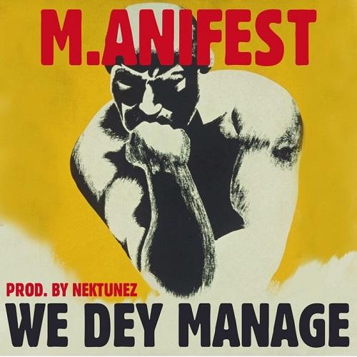 M.anifest - We Dey Manage (Prod by Nektunez)