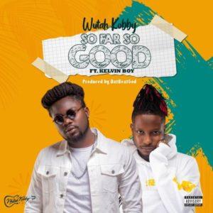 Wutah Kobby - So far So Good (Prod by DatBeatgod) Ft Kelvyn Boy