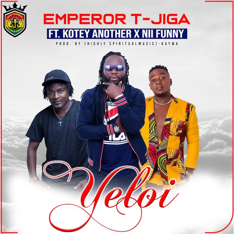 Emperor T-Jiga - Yeloi (Prod. by Kaywa) Ft. Nii Funny x Kotey Another
