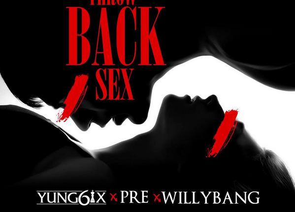 Yung6ix - Throwback S*x Ft P.R.E & Willybang